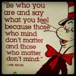 "Weekend Inspiration: ""Be Who You Are…"" A Great Dr. Seuss Quote!"