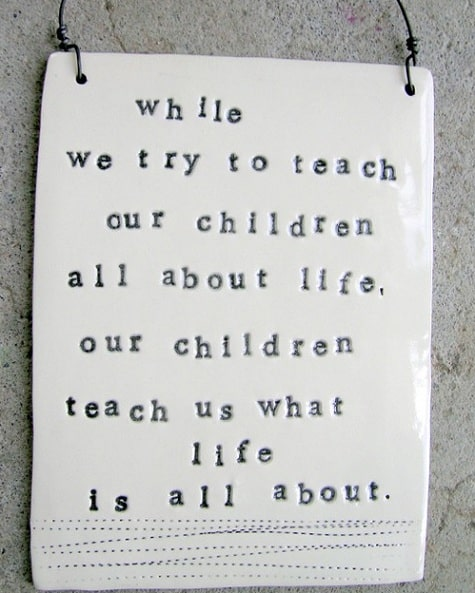 Weekend Inspiration: While We Try To Teach Our Children