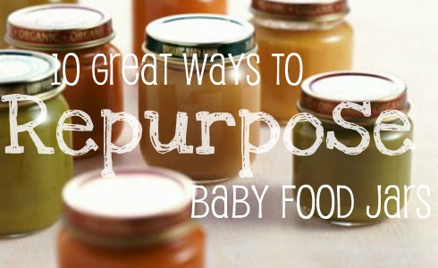10 Awesome Ideas For Repurposing Baby Food Jars
