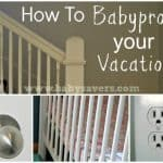 Parenting Tips: How To Babyproof Your Vacation