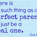 Weekend Inspiration: There Is No Such Thing as a Perfect Parent…
