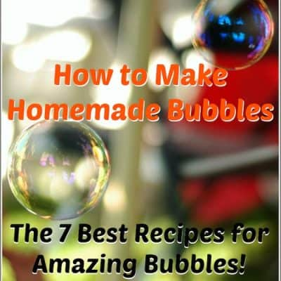 How to Make Homemade Bubbles: The Seven Best Homemade Bubble Recipes for Kids!