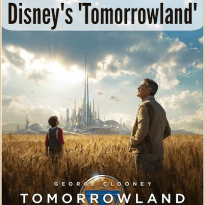 Disney's TOMORROWLAND: A Parent's Review #TomorrowlandEvent