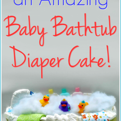 How to Make a Baby Bathtub Diaper Cake for the Perfect Baby Gift