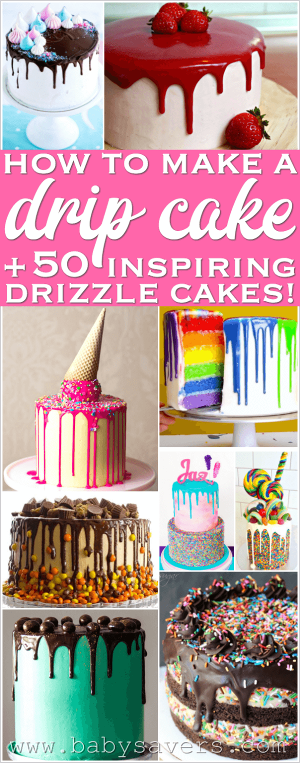 How to make a drip cake plus over 50 drip cake ideas