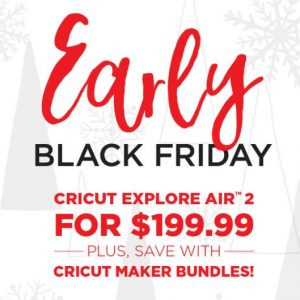 Early Black Friday at Cricut.com: Cricut Machines Starting at $134.99, 50% off Supplies and More!