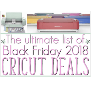 The Ultimate List: Cricut Black Friday 2018 Deals & Cyber Monday Sales!