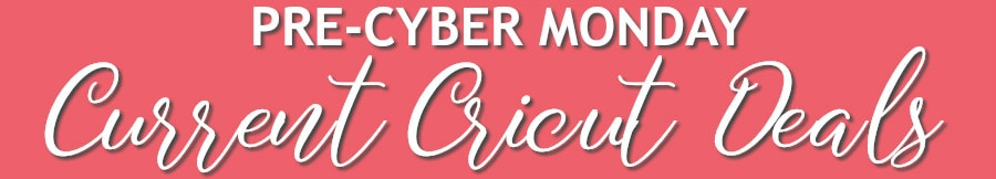 Cyber Monday Cricut Deals