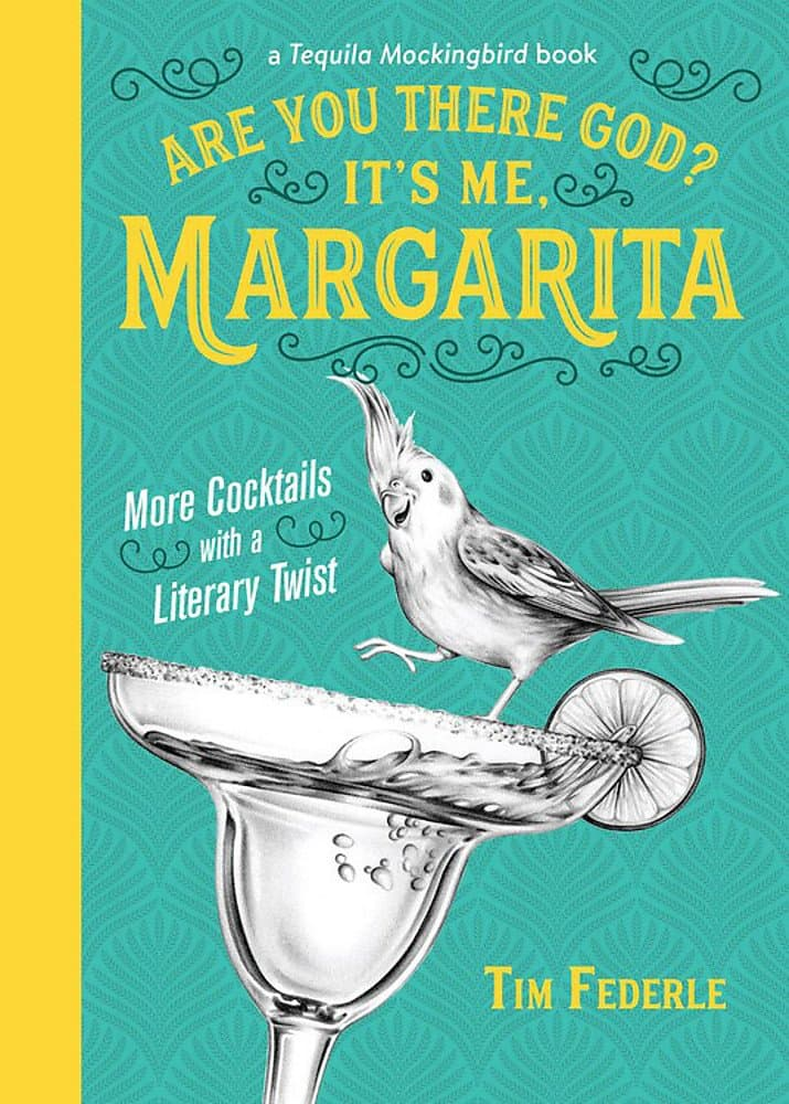 Are You There God? It's Me, Margarita: A Cocktail Cookbook