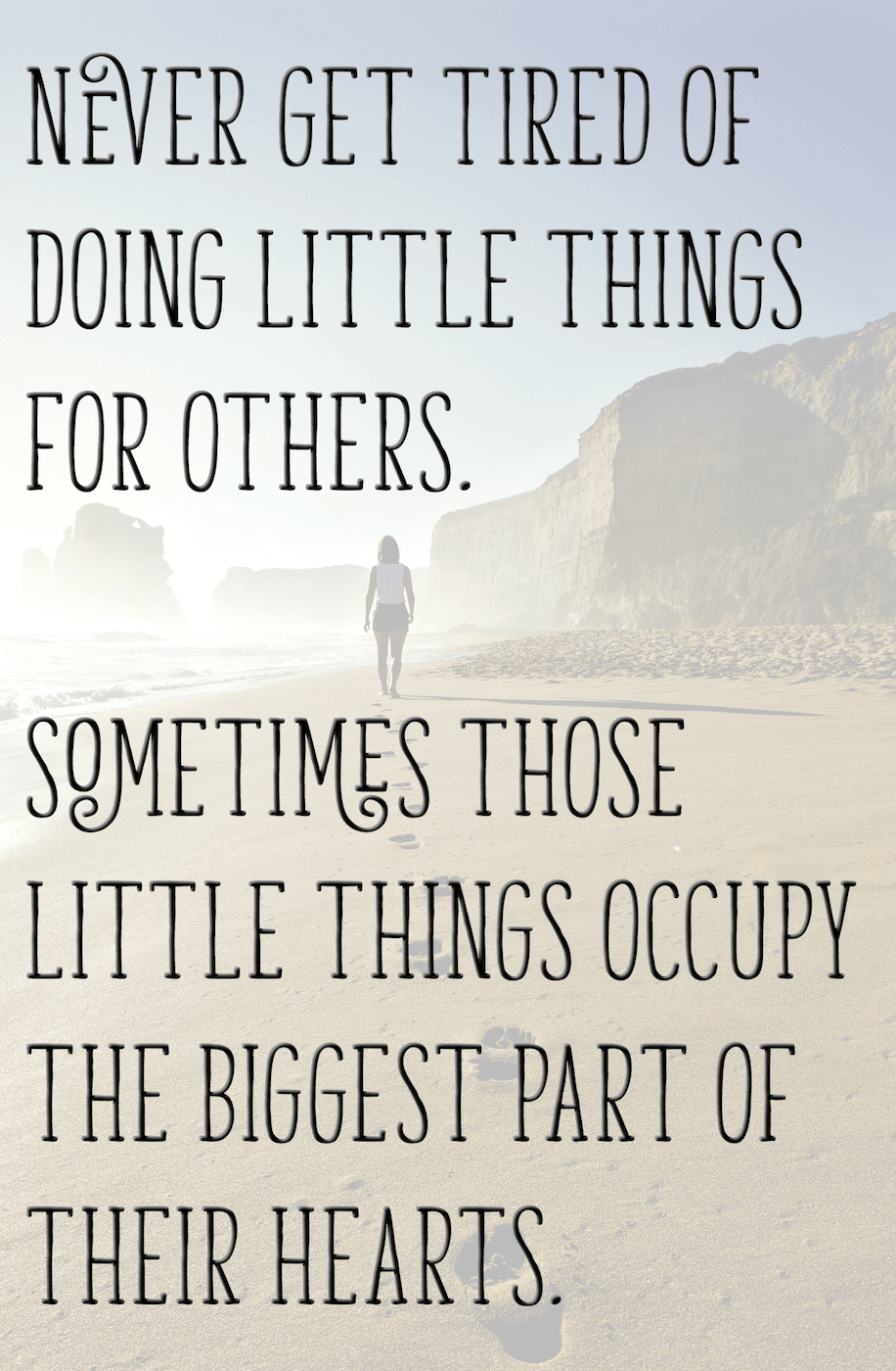 Never get tired of doing little things for others quote